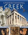 Understanding Greek Myths (Myths Understood (Crabtree)) Cover Image