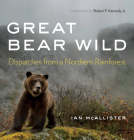 Great Bear Wild: Dispatches from a Northern Rainforest Cover Image
