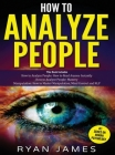 How to Analyze People: 3 Books in 1 - How to Master the Art of Reading and Influencing Anyone Instantly Using Body Language, Human Psychology Cover Image