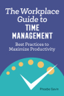 The Workplace Guide to Time Management: Best Practices to Maximize Productivity Cover Image