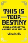 This Is Your Destiny: Using Astrology to Manifest Your Best Life Cover Image