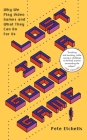Lost in a Good Game: Why We Play Video Games and What They Can Do for Us Cover Image