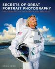 Secrets of Great Portrait Photography: Photographs of the Famous and Infamous Cover Image