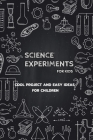 Science Experiments for Kids: Cool Project and Easy Ideas for Children: Science Experiments for Kids Cover Image