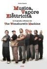 MUSICA, VAPORE & ELETTRICITA' - La biografia ufficiale dei The Wimshurst's Machine (TWM) Cover Image
