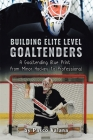 Building Elite Level Goaltenders: A Goaltending Blue Print from Minor Hockey to Professional Cover Image