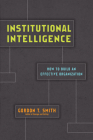 Institutional Intelligence: How to Build an Effective Organization Cover Image