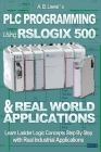 PLC Programming Using RSLogix 500 & Real World Applications: Learn Ladder Logic Concepts Step by Step with Real Industrial Applications Cover Image