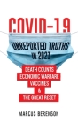 Covid-19 Unreported Truths in 2021: Death counts, Economic Warfare, Vaccines & The Great Reset Cover Image