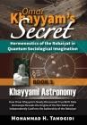 Omar Khayyam's Secret: Hermeneutics of the Robaiyat in Quantum Sociological Imagination: Book 3: Khayyami Astronomy: How Omar Khayyam's Newly Cover Image