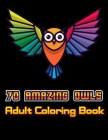 70 Amazing Owls Adult Coloring Book: Owl Coloring Book For Adults Stress Relieving Designs, 70 Amazing Patterns, Coloring Book For Adults Relaxation. Cover Image