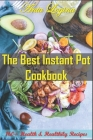 The Best Instant Pot Cookbook: 160+ Health & Healthily Recipes Cover Image
