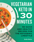Vegetarian Keto in 30 Minutes: 90 Quick and Healthy Recipes for the Ketogenic Lifestyle Cover Image