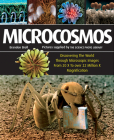 Microcosmos: Discovering the World Through Microscopic Images from 20 X to Over 22 Million X Magnification Cover Image