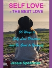 Self Love is The Best Love: 50 Ways to Self Love Practices and Be Good to Yourself Cover Image