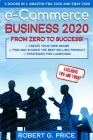 e-Commerce Business 2020: From Zero to Success! Cover Image