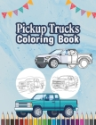 Pickup Trucks Coloring Book: Pick Up Your Favourite Cars Cover Image