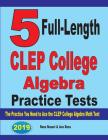 5 Full-Length CLEP College Algebra Practice Tests: The Practice You Need to Ace the CLEP College Algebra Test Cover Image