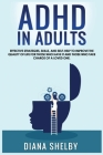ADHD in Adults Effective Strategies, Skills, And Self-Help to Improve the Quality of Life for Those Who Have It and Those Who Take Charge of a Loved O Cover Image