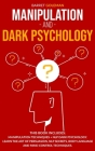Manipulation and Dark Psychology: This Book Includes: Manipulation Techniques + NLP Dark Psychology. Learn the Art of Persuasion, NLP Secrets, Body La Cover Image