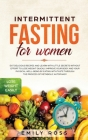 Intermittent Fasting for Women: Eat Delicious Recipes and Learn with Little Secrets with- out Effort to Lose Weight Quickly. Improve Your Body and You Cover Image