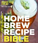 Home Brew Recipe Bible: An Incredible Array of 101 Craft Beer Recipes, From Classic Styles to Experimental Wilds Cover Image