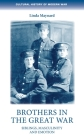 Brothers in the Great War: Siblings, Masculinity and Emotions (Cultural History of Modern War) Cover Image