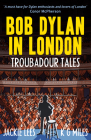 Bob Dylan in London: Troubadour Tales Cover Image