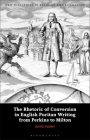 The Rhetoric of Conversion in English Puritan Writing from Perkins to Milton (New Directions in Religion and Literature) Cover Image