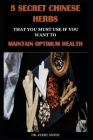 5 Secret Chinese Herbs That You Must Use If You Want to Maintain Optimum Health Cover Image