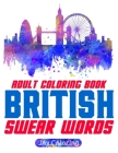 British Swear Word Adult Coloring Book: 30 Very English Swears from the UK (Coloring Book Funny Gift Ideas) Vol.1 Cover Image