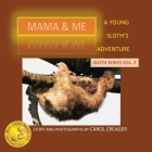 Mama and Me: A Young Sloth's Adventure Cover Image