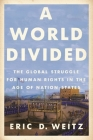 A World Divided: The Global Struggle for Human Rights in the Age of Nation-States (Human Rights and Crimes Against Humanity #34) Cover Image