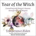 Year of the Witch Lib/E: Connecting with Nature's Seasons Through Intuitive Magic Cover Image