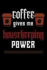 COFFEE gives me housekeeping power: College ruled Notebook: Jotter, Journal, Planner, Composition, Ruled Note book, Stationery Supplies, Home Stationa Cover Image