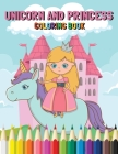 Unicorn and Princess Coloring Book: This children's coloring book is full of happy, smiling, beautiful Unicorns and Princesses. For anyone who loves u Cover Image
