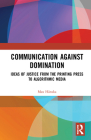 Communication Against Domination: Ideas of Justice from the Printing Press to Algorithmic Media Cover Image