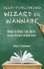 Self-Publishing Wizard or Wannabe: How to Hire the Best Editor, Designer, or Book Guide Cover Image