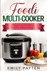 foodi multi-cooker: The multi-cooker recipe book. How to create tasty and delicious dishes. A complete cookbook to bring perfection in you Cover Image