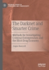 The Darknet and Smarter Crime: Methods for Investigating Criminal Entrepreneurs and the Illicit Drug Economy (Palgrave Studies in Cybercrime and Cybersecurity) Cover Image