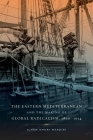 The Eastern Mediterranean and the Making of Global Radicalism, 1860-1914 (California World History Library #13) Cover Image