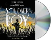 Soldier Boy: A Novel Based on a True Story from the Ugandan Civil War Cover Image