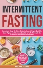Intermittent Fasting: Complete Step-By-Step Guide to Lose Weight Quickly, Slow Aging and Increase Quality of Life Through the Process of Aut Cover Image
