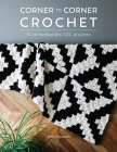 Corner to Corner Crochet: 15 Contemporary C2c Projects Cover Image
