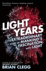 Light Years: The Extraordinary Story of Mankind's Fascination with Light Cover Image