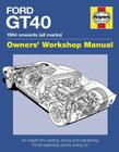 Ford GT40 Owners' Workshop Manual: 1964 onwards (all marks) * An insight into owning, racing, and maintaining Ford's Legendary Sports Racing Car Cover Image