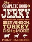 The Complete Book of Jerky: How to Process, Prepare, and Dry Beef, Venison, Turkey, Fish, and More (Complete Meat) Cover Image