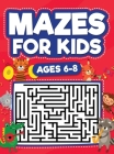 Mazes For Kids Ages 6-8: Maze Activity Book - 6, 7, 8 year olds - Children Maze Activity Workbook (Games, Puzzles, and Problem-Solving Mazes Ac Cover Image