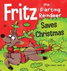 Fritz the Farting Reindeer Saves Christmas: A Story About a Reindeer's Superpower Cover Image