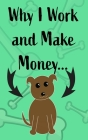 Why I Work and Make Money - Dog Notebook Cover Image